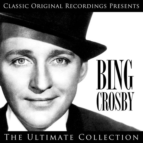 Classic Original Recordings Presents: Bing Crosby - The Ultimate Collection
