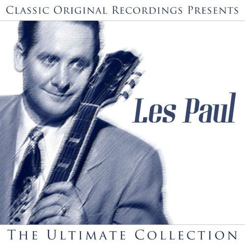Classic Original Recordings Presents: Les Paul - The Ultimate Collection