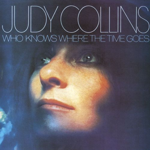 Who Knows Where The Time Goes - Judy Collins