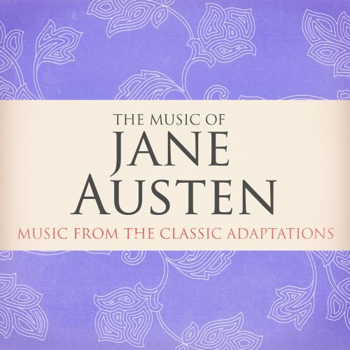 The Music of Jane Austen (Music from the Classic Adaptions)