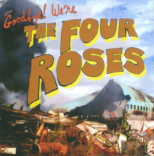 Goodbye! We're The Four Roses