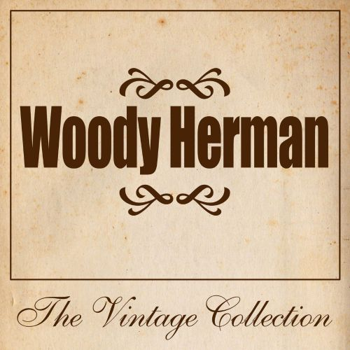 Woody Herman: The Vintage Collection