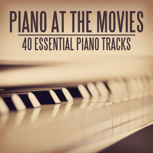 Piano At the Movies: 40 Essential Piano Pieces