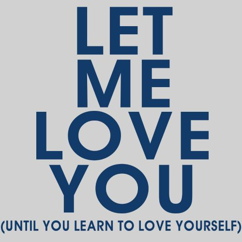Let Me Love You (Until You Learn to Love Yourself)