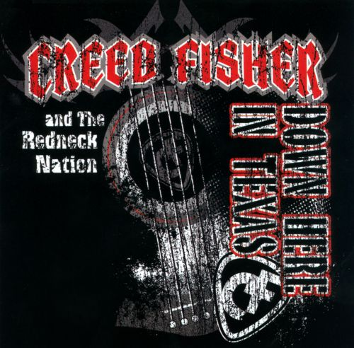 Down Here In Texas - Creed Fisher  The Redneck Nation -8426