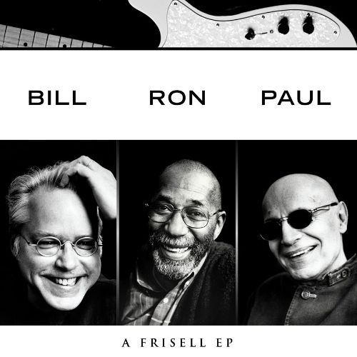 Bill Frisell, Ron Carter, Paul Motianl: A Frisell EP