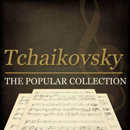 Tchaikovsky: The Popular Collection