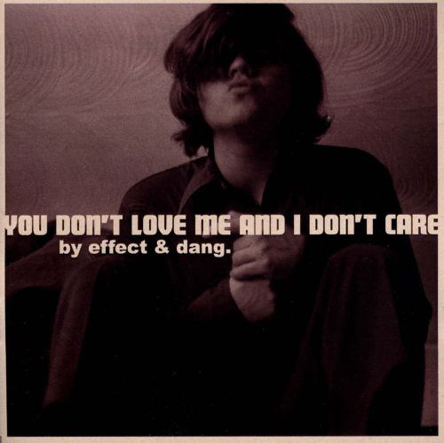 You Don't Love Me and I Don't Care