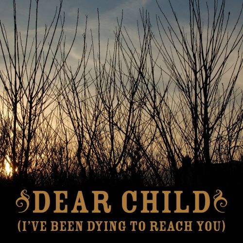 Dear Child (I've Been Dying to Reach You)