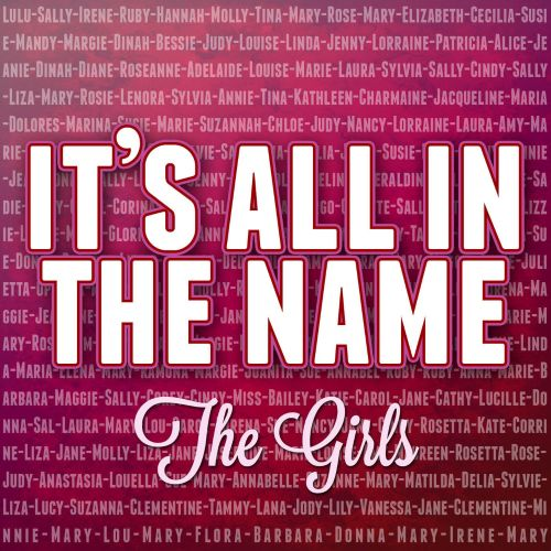 It's All In the Name: The Girls