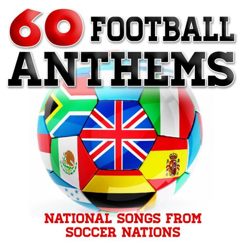 60 Football Anthems: National Songs From Soccer Nations