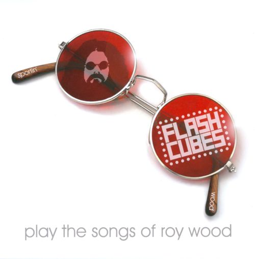 Sportin' Wood: The Flashcubes Play the Songs of Roy Wood