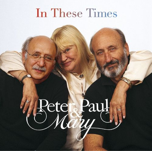 In These Times - Peter, Paul and Mary | Songs, Reviews, Credits ...