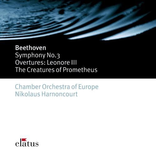Beethoven: Symphony No. 3; Overtures - Leonore III, The Creatures of Prometheus