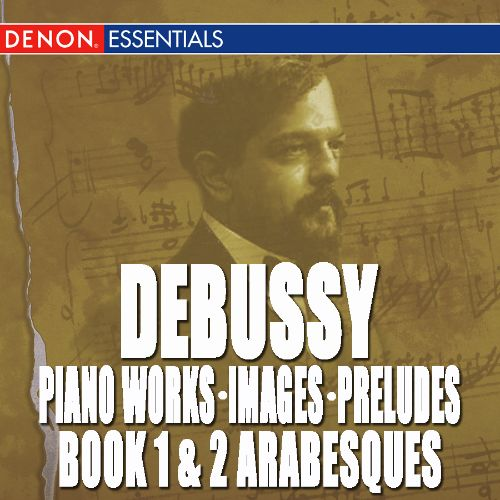 Debussy: Images; Preludes Book 1 & 2; Arabesques