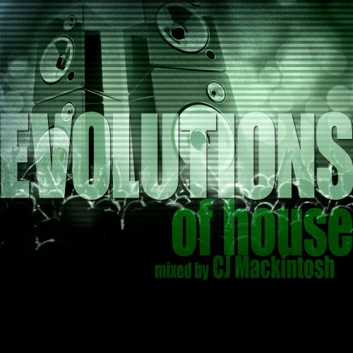 Evolutions of House Mixed by CJ Mackintosh