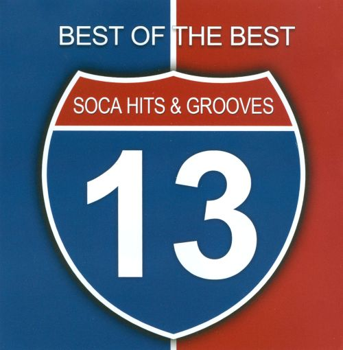 Best Of The Best: Soca Hits And Grooves 2013