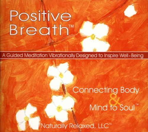 Positive Breath: Connecting Body & Mind to Soul