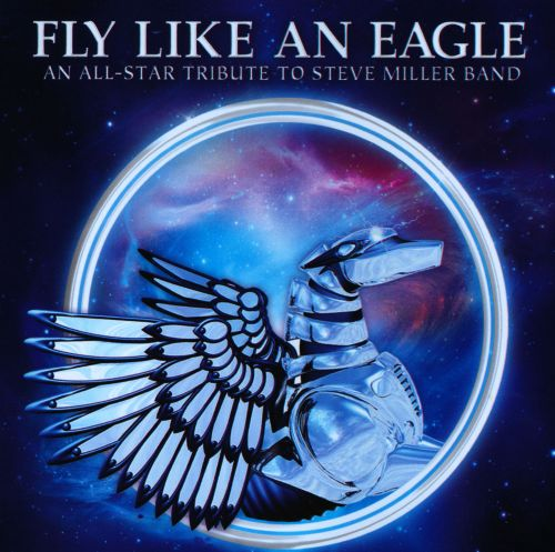 Fly Like an Eagle: An All-Star Tribute to the Steve Miller Band