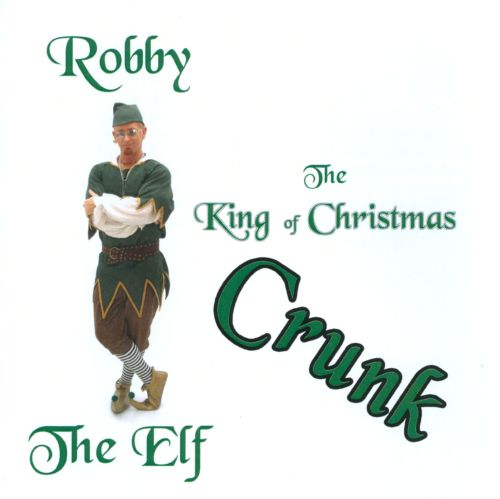 The King Of Christmas Crunk Robby The Elf Songs Reviews
