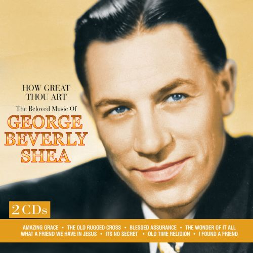 How Great Thou Art: The Beloved Music Of George Beverly Shea