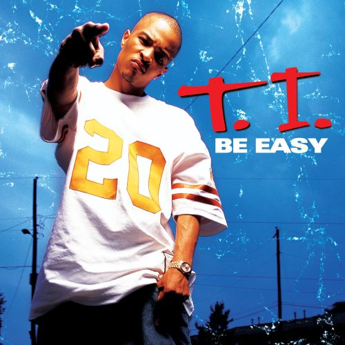 Be Easy - T I  | Songs, Reviews, Credits | AllMusic