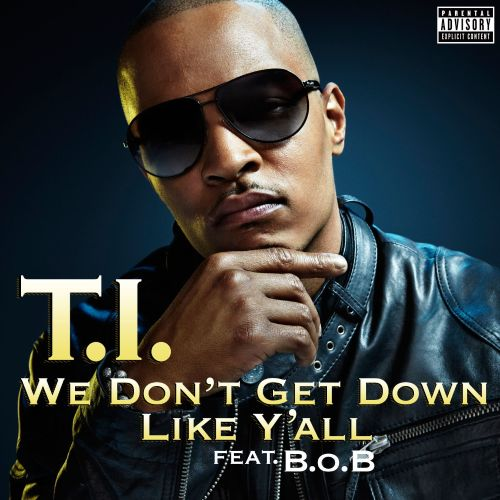 We Don't Get Down Like Y'all - T I  | Songs, Reviews
