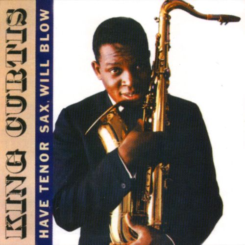 Have Tenor Sax, Will Blow - King Curtis | Songs, Reviews