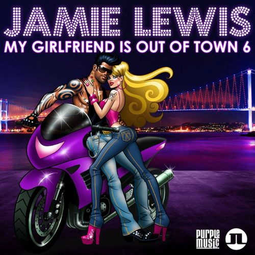 My Girlfriend Is Out of Town, Vol. 6 (Mixed by Jamie Lewis)