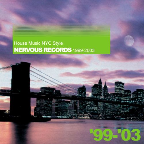 House Music NYC Style: Nervous Records 1995-1998