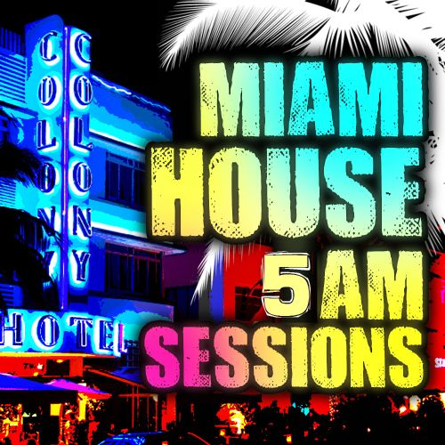 Miami House 5am Sessions Mix By BadBoyJoe