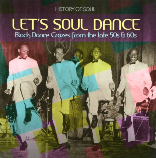 Let's Soul Dance: Black Dance Crazes from the Late 50s & 60s