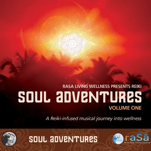 Rasa Living Wellness Presents Reiki: A Journey Through Music to Healing and Relaxation - Soul Adventures, Vol. 1