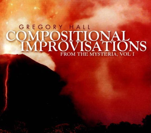 Gregory Hall: Compositional Improvisations
