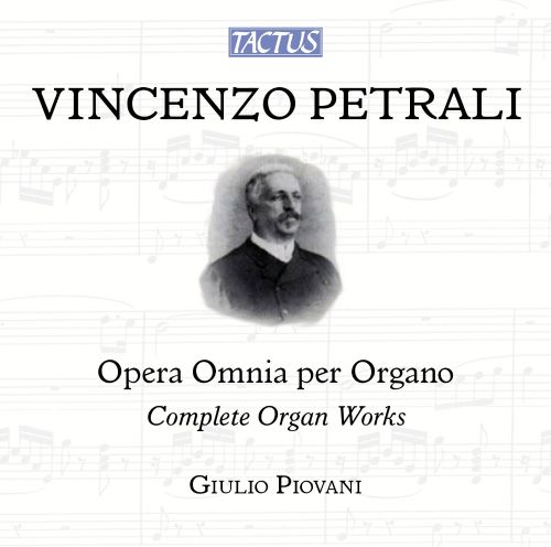 Vincenzo Petrali: Complete Organ Works