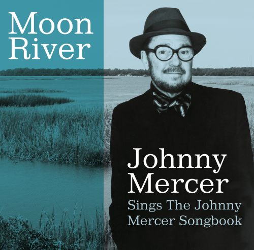 Moon River: Johnny Mercer Sings the Johnny Mercer Songbook