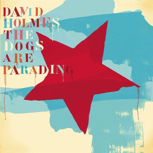 The  Dogs Are Parading: the Very Best of David Holmes, Pt. 2