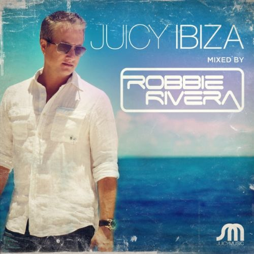 Juicy Ibiza Mixed By Robbie Rivera