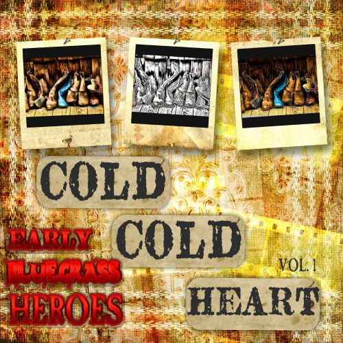Cold, Cold Heart: Early Bluegrass Heroes, Vol. 1