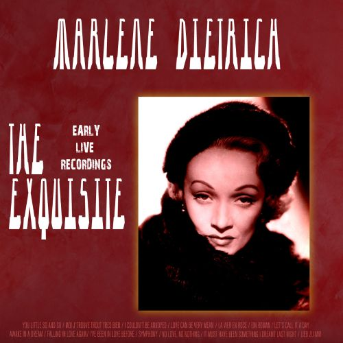 The  Exquisite Marlene Dietrich: Early Live Recordings