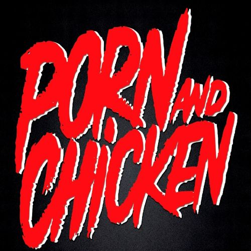 Porn and Chicken