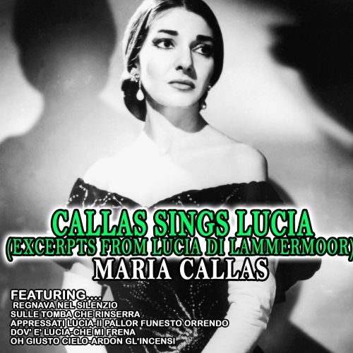 Callas Sings Lucia (Excerpts from Lucia di Lammermoor)