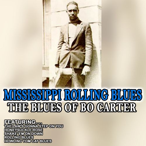 Mississippi Rolling Blues: The Blues of Bo Carter