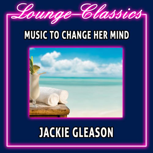 Lounge Classics: Music to Change Her Mind