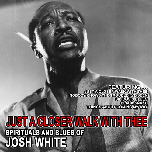Just A Closer Walk With Thee: Spirituals And Blues Of Josh White