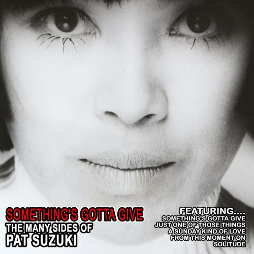 Something's Gotta Give: The Many Sides Of Pat Suzuki