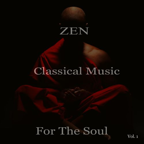Zen: Classical Music for the Soul, Vol. 1