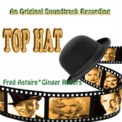 Top Hat - Fred Astaire, Ginger Rogers | Songs, Reviews