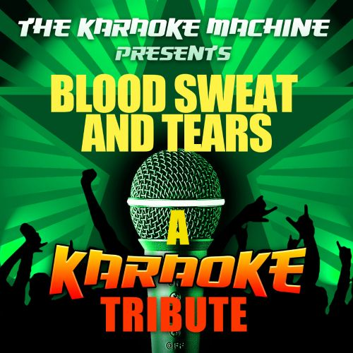 The Karaoke Machine Presents: Blood Sweat and Tears