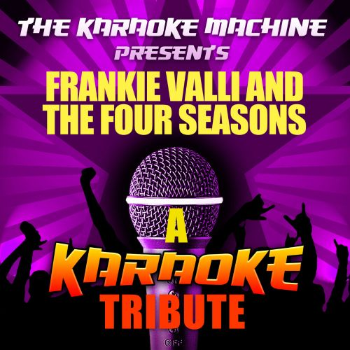 The Karaoke Machine Presents: Frankie Valli and the Four Seasons